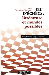 Vera Gandelman Terekhov - Jeu d'échecs : littérature et mondes possibles - Perec, Nabokov, Zweig, Lewis Caroll....