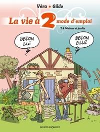 Véra et  Gildo - La vie à 2, mode d'emploi Tome 4 : Maison et jardin.