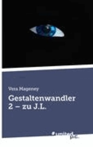 Vera Mageney - Gestaltenwandler 2 - zu J.L..
