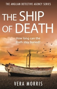 Vera Morris - The Ship of Death - A gripping and addictive murder mystery perfect for crime fiction fans (The Anglian Detective Agency Series, Book 4).