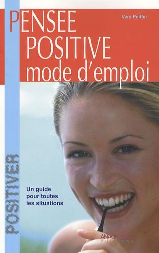 Véra Peiffer - Pensée positive, Mode d'emploi - La référence pour toutes les situations de la vie.