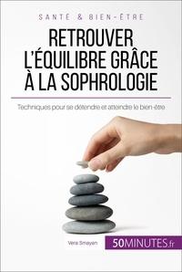 Véra Smayan et  50Minutes.fr - Équilibre  : Retrouver l'équilibre grâce à la sophrologie - Techniques pour se détendre et atteindre le bien-être.