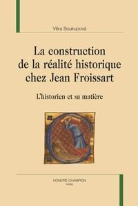 Vera Soukupova - La construction de la réalité historique chez Jean Froissart - L'historien et sa matière.