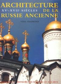 Véra Traimond - Architecture de la Russie ancienne - XVe-XVIIe siècles.