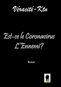 Véracité- - Est-ce le Coronavirus l'ennemi?.