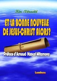 Véracité-Ktn Véracité-Ktn - Et la bonne nouvelle de Jésus-Christ alors ?.
