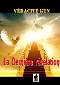 Véracité-Ktn Véracité-Ktn - La dernière révélation - Un message de Dieu à son peuple.