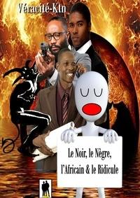 Véracité-Ktn Véracité-Ktn - Le Noir, le Nègre, l'Africain et le Ridicule.