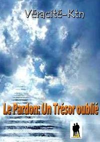 Véracité-Ktn Véracité-Ktn - Le pardon: - Un trésor oublié.