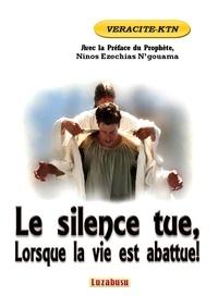 Véracité-Ktn Véracité-Ktn - Le silence tue, lorsque la vie est abattue !.