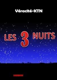 Véracité-Ktn Véracité-Ktn - Les 3 Nuits.