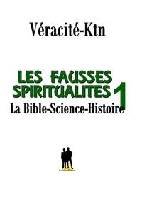 Véracité-Ktn Véracité-Ktn - Les fausses spiritualités 1 - Bible-Science -Histoire.