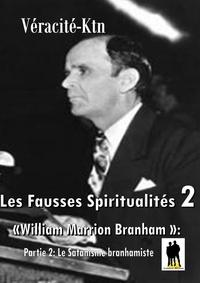 Véracité-Ktn Véracité-Ktn - Les fausses spiritualités 2: William Marrion Branham - Partie 2: Le satanisme branhamiste.