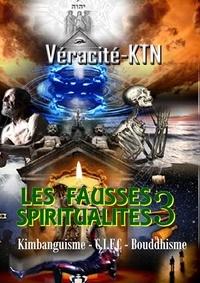 Véracité-Ktn Véracité-Ktn - Les fausses spiritualités 3 - Le Kimbanguisme – La C.I.F.M.C – Le Bouddhisme.