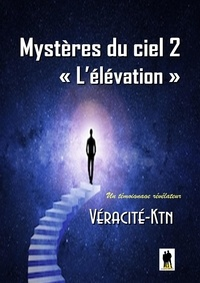 Véracité-Ktn Véracité-Ktn - Mystères du ciel - Tome 2 : L'élévation.