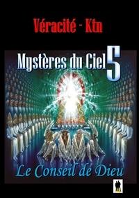Véracité-Ktn Véracité-Ktn - Mystères du ciel - Tome 5 : Le conseil de Dieu.