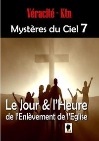 Véracité-Ktn Véracité-Ktn - Mystères du ciel - Tome 7 : Le jour & l'heure de l'enlèvement de l'église.