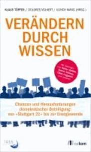 Verändern durch Wissen - Chancen und Herausforderungen demokratischer Beteiligung: von Stuttgart 21 bis zur Energiewende.