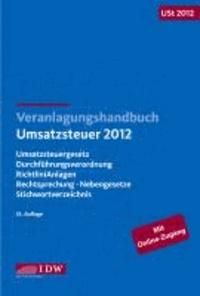 Veranlagungshandbuch Umsatzsteuer 2012: USt 2012 - Umsatzsteuergesetz, Durchführungsverordnung, Richtlinien, Anlagen, Rechtsprechung, Nebengesetze, Stichwortverzeichnis.