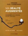 """Véranne Dury-Charbonnier - Ma réalité augmentée - Changer nos visions pour """"exister""""."""