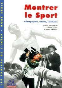 VERAY LAURENT, SIMON - Montrer le sport. - Photographie, cinéma, télévision.
