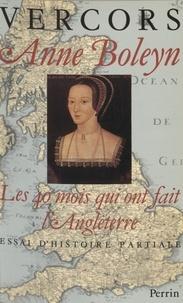 Vercors - Anne Boleyn - Les 40 mois qui ont fait l'Angleterre, essai d'histoire partiale.