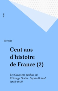 Vercors - Cent ans d'histoire de France Tome 2 : Les Occasions perdues ou l'Étrange déclin - L'après-Briand, 1932-1942.