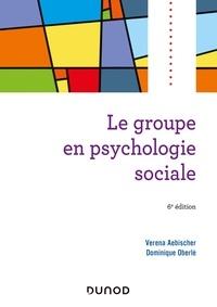 Verena Aebischer et Dominique Oberlé - Le groupe en psychologie sociale - 6e éd..