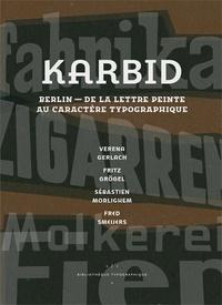 Verena Gerlach et Fritz Grögel - Karbid - Berlin, de la lettre peinte au caractère typographique.