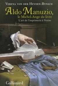Verena von der Heyden Rynsch - Aldo Manuzio, le Michel-Ange du livre - L'art de l'imprimerie à Venise.