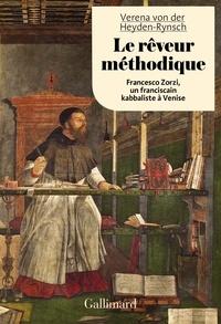 Verena von der Heyden-Rynsch - Le rêveur méthodique - Francesco Zorzi, un franciscain kabbaliste à Venise.