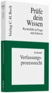 Verfassungsprozessrecht - Rechtsfälle in Frage und Antwort.