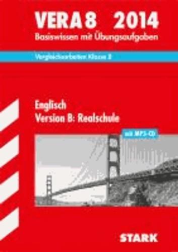 Vergleichsarbeiten VERA Englisch Version B 8. Klasse. Realschule mit MP3-CD 2014 - Basiswissen mit Übungsaufgaben.