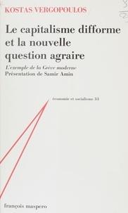 Vergopoulos - Le Capitalisme difforme et la nouvelle question agraire - L'exemple de la Grèce moderne.