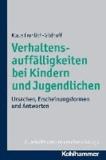 Verhaltensauffälligkeiten bei Kindern und Jugendlichen - Ursachen, Erscheinungsformen und Antworten.