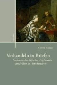 Verhandeln in Briefen - Frauen in der höfischen Diplomatie des frühen 18. Jahrhunderts.