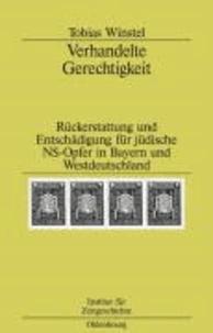 Verhandelte Gerechtigkeit - Rückerstattung und Entschädigung für jüdische NS-Opfer in Bayern und Westdeutschland.