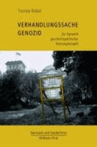 Verhandlungssache Genozid - Zur Dynamik geschichtspolitischer Deutungskämpfe.