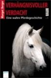 Verhängnisvoller Verdacht - Eine wahre Pferdegeschichte.