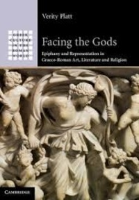 Verity Platt - Facing the Gods - Epiphany and Representation in Graeco-Roman Art, Literature and Religion.