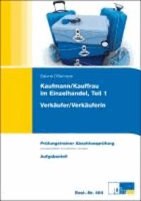 Verkäufer / Verkäuferin. Abschlussprüfung - Kaufmann/Kauffrau im Einzelhandel, Teil 1. Prüfungstrainer mit Aufgaben- und erläutertem Lösungsteil.