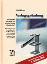 Verlagsgründung - Wie mache ich mich mit einem Verlag selbständig? Grundlagen und Praxistipps für die Herstellung von Büchern, elektronischen Produkten und Zeitschriften.