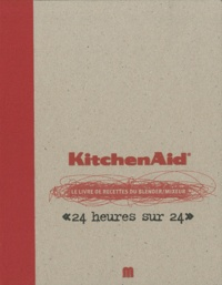 """Verle De Pooter - KitchenAid - Le livre de recettes du blender/mixeur """"24 heures sur 24""""."""