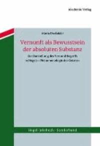 Vernunft als Bewusstsein der absoluten Substanz - Zur Darstellung des Vernunftbegriffs in Hegels .