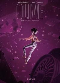 Vero Cazot et Lucy Mazel - Olive - tome 2 - Allô la Terre ?.