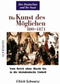 Veröffentlichungen der Stiftung Kulturkreis 2000 01. Die Kunst des Möglichen 800-1871 - Vom Reich ohne Macht bis in die kleindeutsche Einheit.