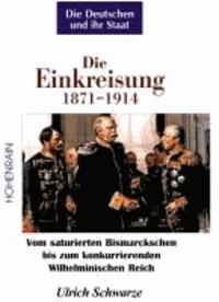 Veröffentlichungen der Stiftung Kulturkreis 2000 02. Die Einkreisung 1871-1914 - Vom saturierten Bismarckschen bis zum konkurrierenden Wilhelminischen Reich.