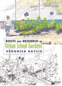 Veronica Gaylie - Roots and Research in Urban School Gardens.