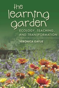 Veronica Gaylie - The Learning Garden - Ecology, Teaching, and Transformation.