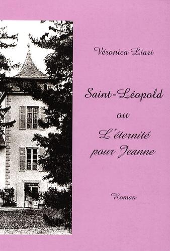 Véronica Liari - Saint-Léopold ou L'éternité pour Jeanne.